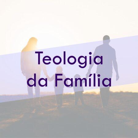 CURSO ONLINE DE TEOLOGIA DA FAMÍLIA